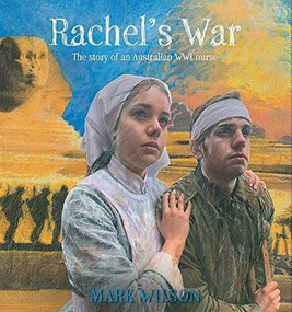 Rachel's War (The Story of an Australian WWI Nurse) by Mark Wilson, 9780734420114