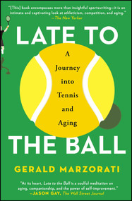Late to the Ball (A Journey into Tennis and Aging) by Gerald Marzorati, 9781476737416