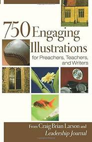 750 Engaging Illustrations for Preachers, Teachers, and Writers by Craig Brian Larson, 9780801091926