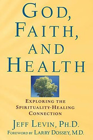 God, Faith, and Health (Exploring the Spirituality-Healing Connection) by Jeff Levin, 9780471218937