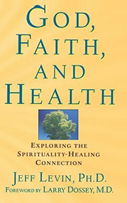 God, Faith, and Health (Exploring the Spirituality-Healing Connection) - 9781620456699 by Jeff Levin, 9781620456699