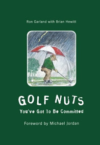 Golf Nuts (You've Got to Be Committed) by Ron Garland, 9781585360666