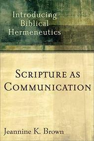 Scripture as Communication (Introducing Biblical Hermeneutics) by Jeannine K. Brown, 9780801027888