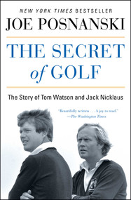 The Secret of Golf (The Story of Tom Watson and Jack Nicklaus) by Joe Posnanski, 9781476766447