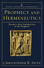 Prophecy and Hermeneutics (Toward a New Introduction to the Prophets) by Christopher R. Seitz, Craig Bartholomew, Joel Green, Christopher Seitz, 9780801032585