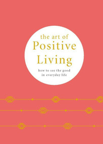 The Art of Positive Living (How to see the good in everyday life) (Miniature Edition) by Pyramid, 9780753734711