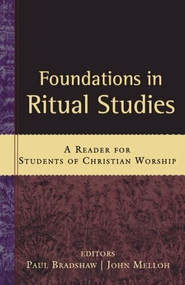 Foundations in Ritual Studies (A Reader for Students of Christian Worship) by Paul Bradshaw, John Melloh, 9780801034992