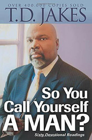 So You Call Yourself a Man? (A Devotional for Ordinary Men with Extraordinary Potential) by T.D. Jakes, 9780764204517