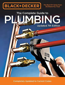 Black & Decker The Complete Guide to Plumbing Updated 7th Edition (Completely Updated to Current Codes) by Editors of Cool Springs Press, 9780760362815