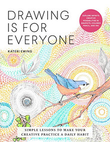 Drawing Is for Everyone (Simple Lessons to Make Your Creative Practice a Daily Habit - Explore Infinite Creative Possibilities in Graphite, Colored Pencil, and Ink) by Kateri Ewing, 9780760370667
