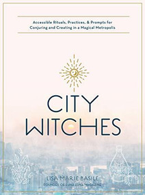 City Witchery (Accessible Rituals, Practices, & Prompts for Conjuring and Creating in a Magical Metropolis) by Lisa Marie Basile, 9780760370810