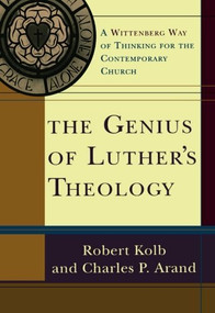 The Genius of Luther's Theology (A Wittenberg Way of Thinking for the Contemporary Church) by Robert Kolb, Charles P. Arand, 9780801031809
