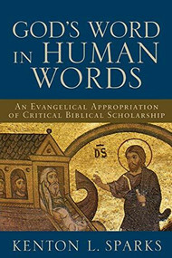 God's Word in Human Words (An Evangelical Appropriation of Critical Biblical Scholarship) by Kenton L. Sparks, 9780801027017