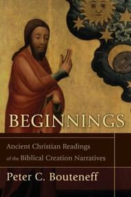Beginnings (Ancient Christian Readings of the Biblical Creation Narratives) by Peter C. Bouteneff, 9780801032332