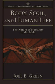 Body, Soul, and Human Life (The Nature of Humanity in the Bible) by Joel B. Green, Craig Bartholomew, Joel Green, Christopher Seitz, 9780801035951