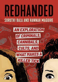 RedHanded (An Exploration of Criminals, Cannibals, Cults, and What Makes a Killer Tick) by Suruthi Bala, Hannah Maguire, 9780762473793