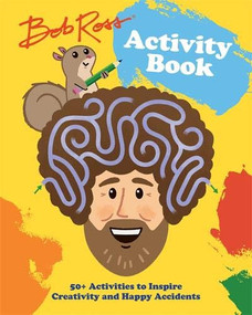 Bob Ross Activity Book (50+ Activities to Inspire Creativity and Happy Accidents) by Robb Pearlman, Jason Kayser, 9780762473991