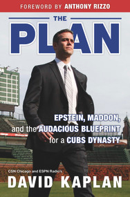 The Plan (Epstein, Maddon, and the Audacious Blueprint for a Cubs Dynasty) by David Kaplan, Anthony Rizzo, Bud Selig, 9781629373263
