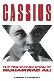 Cassius X (The Transformation of Muhammad Ali) by Stuart Cosgrove, 9781641603546