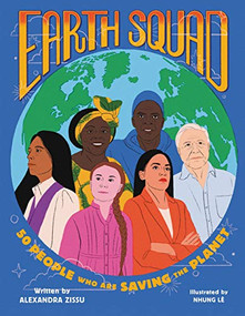 Earth Squad (50 People Who Are Saving the Planet) by Alexandra Zissu, Nhung Lê, 9780762499212