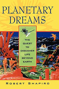 Planetary Dreams (The Quest to Discover Life Beyond Earth) by Robert Shapiro, 9780471407355