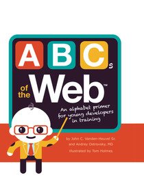ABCs of the Web by John C. Vanden-Heuvel, Andrey Ostrovsky, Tom Holmes, 9781499803129