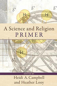 A Science and Religion Primer by Heidi A. Campbell, Heather Looy, 9780801031502