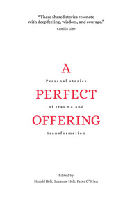 A Perfect Offering (Personal Stories of Trauma and Transformation) by Harold Heft, Peter O'Brien, Suzanne Heft, 9781771615129