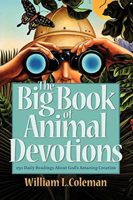 The Big Book of Animal Devotions (250 Daily Readings About God's Amazing Creation) by William L. Coleman, 9780764206696