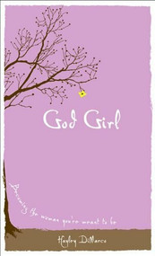 God Girl (Becoming the Woman You're Meant to Be) by Hayley DiMarco, 9780800719401