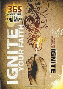 Ignite Your Faith (365 Devotions to Set Your Faith on Fire) by Baker Publishing Group, 9780800733889