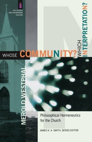 Whose Community? Which Interpretation? (Philosophical Hermeneutics for the Church) by Merold Westphal, James Smith, 9780801031472
