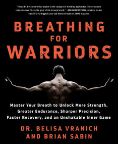 Breathing for Warriors (Master Your Breath to Unlock More Strength, Greater Endurance, Sharper Precision, Faster Recovery, and an Unshakable Inner Game) by Belisa Vranich, Brian Sabin, 9781250308221