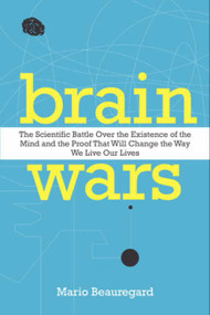 Brain Wars (The Scientific Battle Over the Existence of the Mind and the Proof that Will Change the Way We Live Our Lives) by Mario Beauregard, 9780062071224