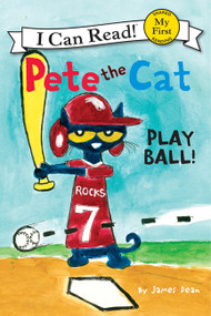 Pete the Cat: Play Ball! by James Dean, James Dean, Kimberly Dean, 9780062110664