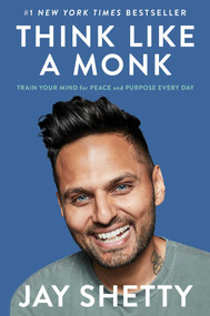 Think Like a Monk (Train Your Mind for Peace and Purpose Every Day) by Jay Shetty, 9781982134488