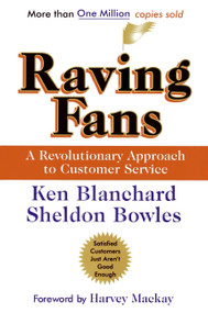 Raving Fans (A Revolutionary Approach To Customer Service) by Ken Blanchard, Sheldon Bowles, 9780688123161