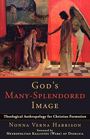 God's Many-Splendored Image (Theological Anthropology for Christian Formation) by Nonna Verna Harrison, 9780801034718