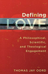 Defining Love (A Philosophical, Scientific, and Theological Engagement) by Thomas Jay Oord, 9781587432576