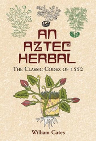 An Aztec Herbal (The Classic Codex of 1552) by William Gates, 9780486411309