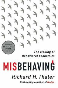 Misbehaving (The Making of Behavioral Economics) by Richard H. Thaler, 9780393080940