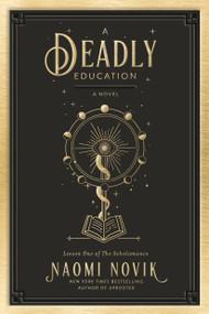 A Deadly Education (A Novel) by Naomi Novik, 9780593128480