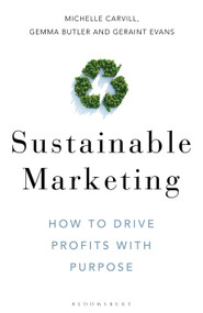 Sustainable Marketing (How to Drive Profits with Purpose) by Michelle Carvill, Gemma Butler, Geraint Evans, 9781472979131