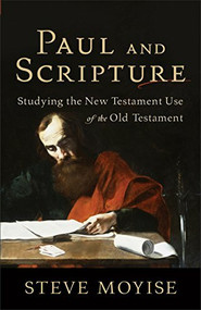 Paul and Scripture (Studying the New Testament Use of the Old Testament) by Steve Moyise, 9780801039249