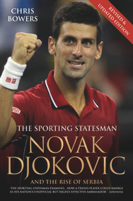 Novak Djokovic (And the Rise of Serbia) by Chris Bowers, 9781786064608