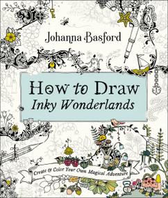 How to Draw Inky Wonderlands (Create and Color Your Own Magical Adventure) by Johanna Basford, 9780143133940