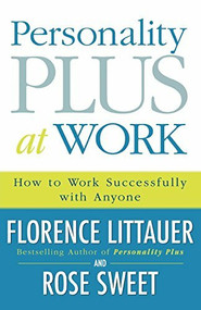 Personality Plus at Work (How to Work Successfully with Anyone) by Florence Littauer, Rose Sweet, 9780800730543