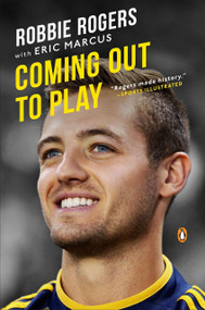Coming Out to Play by Robbie Rogers, Eric Marcus, 9780143126614