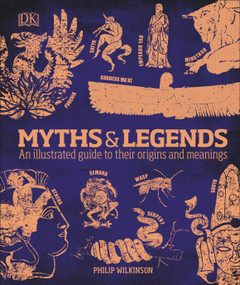 Myths and Legends (An Illustrated Guide to Their Origins and Meanings) by Philip Wilkinson, 9780756643096