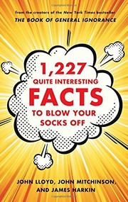 1,227 Quite Interesting Facts to Blow Your Socks Off by John Lloyd, John Mitchinson, James Harkin, 9780393241037
